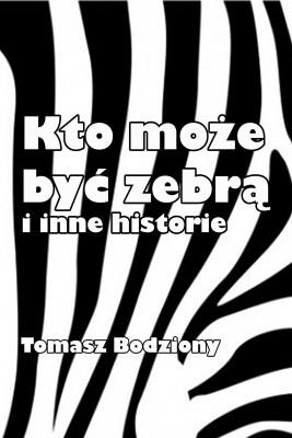 okładka Kto może być zebrą i inne historie, Ebook | Tomasz Bodziony