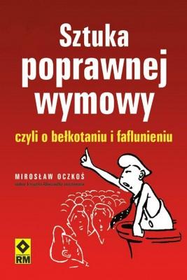 okładka Sztuka poprawnej wymowy czyli o bełkotaniu i faflunieniu, Ebook | Mirosław Oczkoś