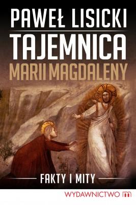 okładka Tajemnica Marii Magdaleny, Ebook | Paweł Lisicki