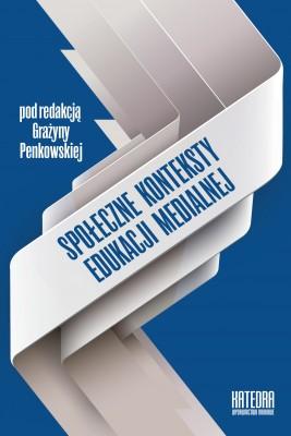 okładka Społeczne konteksty edukacji medialnej, Ebook | Grażyna Penkowska (red.)