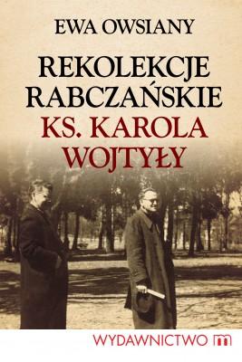 okładka Rekolekcje rabczańskie ks. Karola Wojtyły, Ebook | Ewa Owsiany