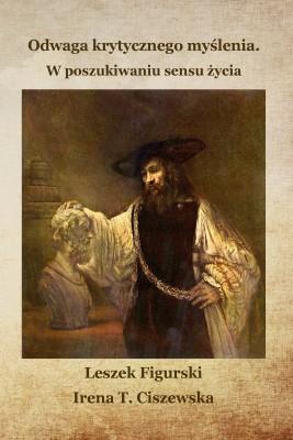 okładka Odwaga krytycznego myślenia. W poszukiwaniu sensu życia, Ebook | Leszek Figurski, Irena T.  Ciszewska