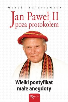 okładka Jan Paweł II poza protokołem. Wielki pontyfikat, małe anegdoty, Ebook | Marek Latasiewicz