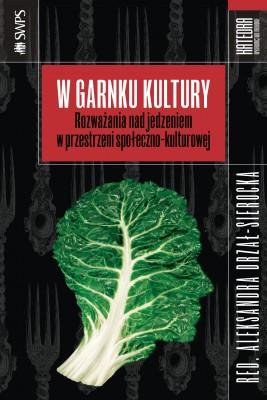 okładka W garnku kultury. Rozważania nad jedzeniem w przestrzeni społeczno-kulturowej, Ebook | Aleksandra Drzał-Sierocka (red.)