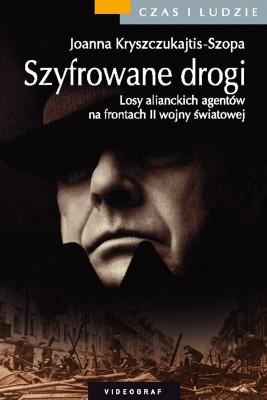 okładka Szyfrowane drogi. Losy alianckich agentów na frontach II wojny światowej, Ebook | Joanna Kryszczukajtis-Szopa