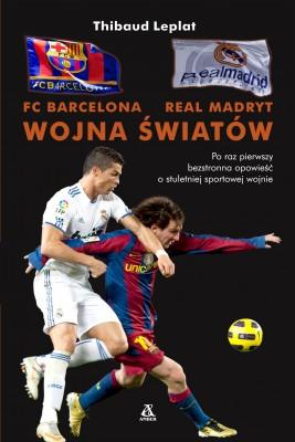 okładka FC Barcelona - Real Madryt. Wojna światów, Ebook | Thibaud Leplat