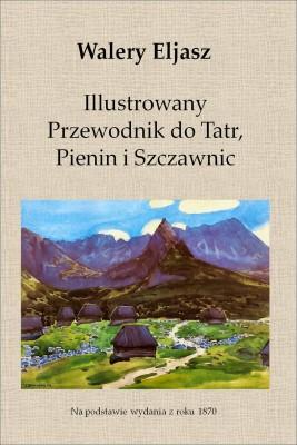 okładka Ilustrowany Przewodnik do Tatr, Pienin i Szczawnic, Ebook | Walery Eljasz