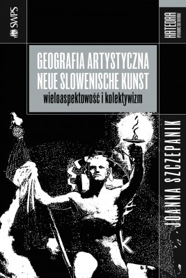 okładka Geografia artystyczna Neue Slowenische Kunst. Wieloaspektowość i kolektywizm, Ebook | Joanna Szczepanik