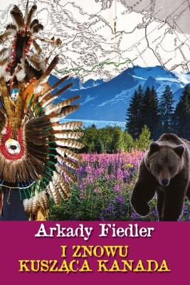okładka I znowu kusząca Kanada, Ebook | Arkady Fiedler