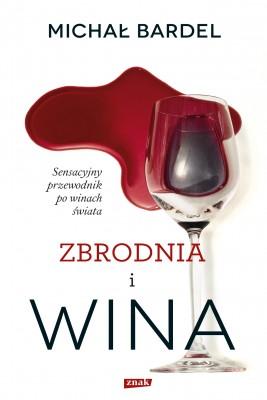 okładka Zbrodnia i wina. Sensacyjny przewodnik po winach świata, Ebook | Michał Bardel