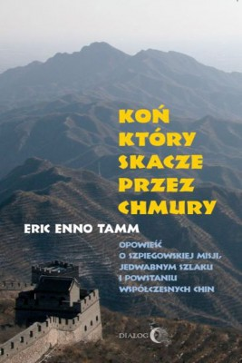 okładka Koń, który skacze przez chmury. Opowieść o szpiegowskiej misji, Jedwabnym Szlaku i powstaniu współczesnych Chin, Ebook | Eric Enno  Tamm