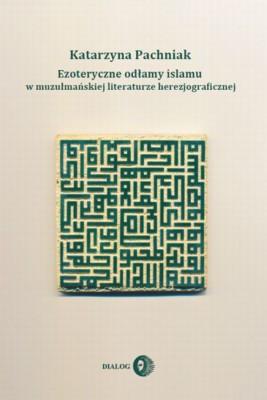 okładka Ezoteryczne odłamy islamu w muzułmańskiej literaturze herezjograficznej, Ebook | Katarzyna  Pachniak