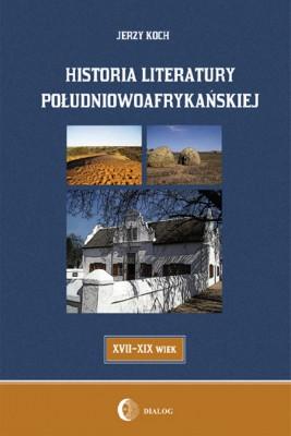 okładka Historia literatury południowoafrykańskiej literatura afrikaans (XVII-XIX WIEK), Ebook   Jerzy  Koch
