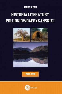 okładka Historia literatury południowoafrykańskiej. Literatura afrikaans (okres usamodzielnienia 1900-1930), Ebook   Jerzy  Koch