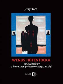 okładka Wenus Hotentocka i inne rozprawy o literaturze południowoafrykańskiej, Ebook   Jerzy  Koch