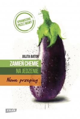 okładka Zamień chemię na jedzenie. Nowe przepisy, Ebook | Julita Bator