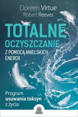 okładka Totalne oczyszczanie z pomocą anielskich energii. Program usuwania toksyn z życia, Ebook   Doreen Virtue, Robert Reeves
