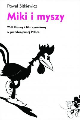 okładka Miki i myszy. Walt Disney i film rysunkowy w przedwojennej Polsce, Ebook | Paweł Sitkiewicz