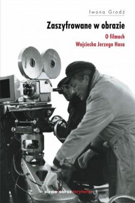 okładka Zaszyfrowane w obrazie. O filmach fabularnych Wojciecha Jerzego Hasa, Ebook | Iwona Grodź