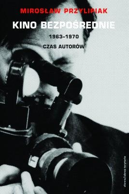 okładka Kino bezpośrednie. Tom II. 1963–1970, Ebook | Miroslaw Przylipiak