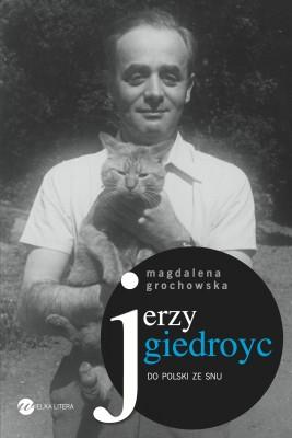 okładka Jerzy Giedroyc. Do Polski ze snu, Ebook | Magdalena Grochowska