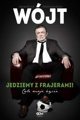 okładka Wójt. Jedziemy z frajerami! Całe moje życie, Ebook | Janusz Wójcik, Przemysław Ofiara