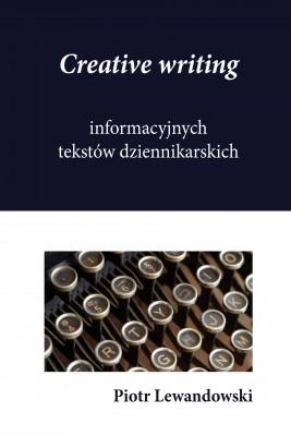 okładka Creative writing tekstów dziennikarskich, Ebook | Piotr Lewandowski