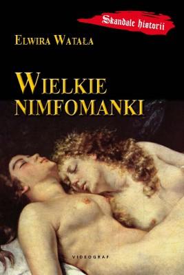 okładka Wielkie nimfomanki, Ebook | Elwira Watała