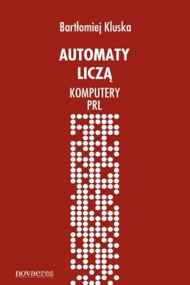 okładka Automaty liczą. Komputery PRL, Ebook | Bartłomiej  Kluska