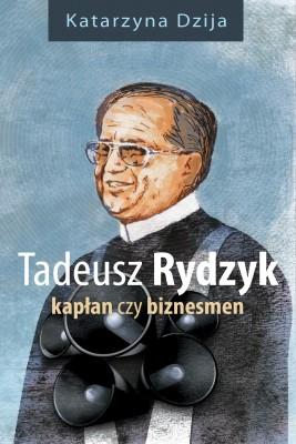 okładka Tadeusz Rydzyk. Kapłan czy biznesmen, Ebook | Katarzyna  Dzija