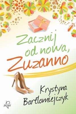 okładka Zacznij od nowa, Zuzanno, Ebook | Krystyna  Bartłomiejczyk