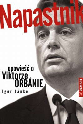 okładka Napastnik. Opowieść o Viktorze Orbanie, Ebook | Igor Janke