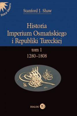 okładka Historia Imperium Osmańskiego i Republiki Tureckiej. Tom I 1280-1808, Ebook | Stanford J.  Shaw