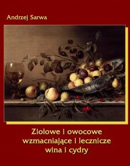 okładka Ziołowe i owocowe wzmacniające i lecznicze wina i cydry, Ebook | Andrzej  Sarwa