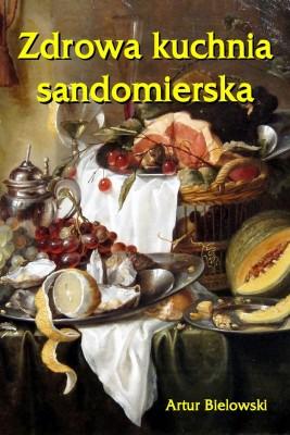okładka Zdrowa kuchnia sandomierska, Ebook | Artur  Bielowski