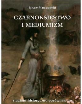 okładka Czarnoksięstwo i mediumizm, Ebook | Ignacy Matuszewski