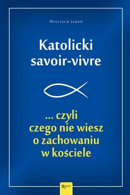 okładka Katolicki savoir-vivre ...czyli czego nie wiesz o zachowaniu w kościele, Ebook | Wojciech  Jaroń