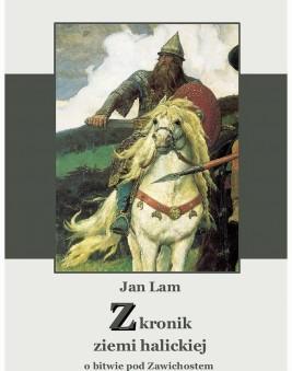 okładka Z kronik ziemi halickiej. O bitwie pod Zawichostem śpiew historyczny, Ebook | Jan  Lam