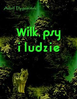 okładka Wilk, psy i ludzie, Ebook | Adolf Dygasiński