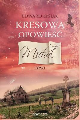 okładka Kresowa opowieść. Tom I: Michał, Ebook | Edward Łysiak