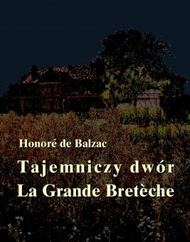 okładka Tajemniczy dwór. La Grande Breteche, Ebook | Honore  de Balzac