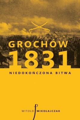 okładka Grochów 1831. Niedokończona bitwa, Ebook | Witold Mikołajczak