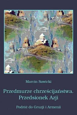 okładka Przedmurze chrześcijaństwa Przedsionek Azji  Podróż do Gruzji i Armenii, Ebook | Marcin  Sawicki