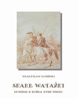 okładka Skarb watażki Powieść z końca XVIII wieku, Ebook | Władysław Łoziński