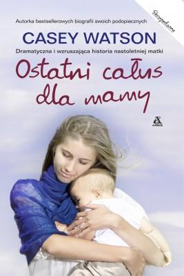 okładka Ostatni całus dla mamy, Ebook | Casey Watson