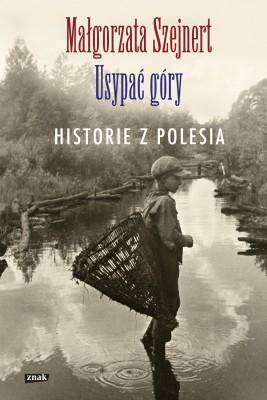 okładka Usypać góry. Historie z Polesia, Ebook | Małgorzata Szejnert