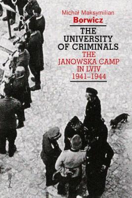 okładka The university of criminals  The Janowska Camp in Lviv 1941-1944, Ebook | Michał  Borwicz