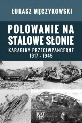 okładka Polowanie na stalowe słonie. Karabiny przeciwpancerne 1917 – 1945, Ebook | Łukasz Męczykowski