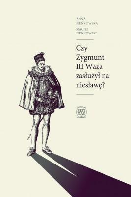 okładka Czy Zygmunt III Waza zasłużył na niesławę?, Ebook | Maciej Pieńkowski, Anna Pieńkowska
