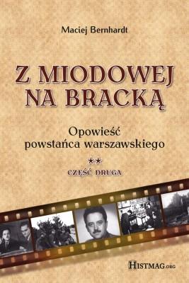 okładka Z Miodowej na Bracką. Opowieść powstańca warszawskiego. Część II, Ebook | Maciej Bernhardt
